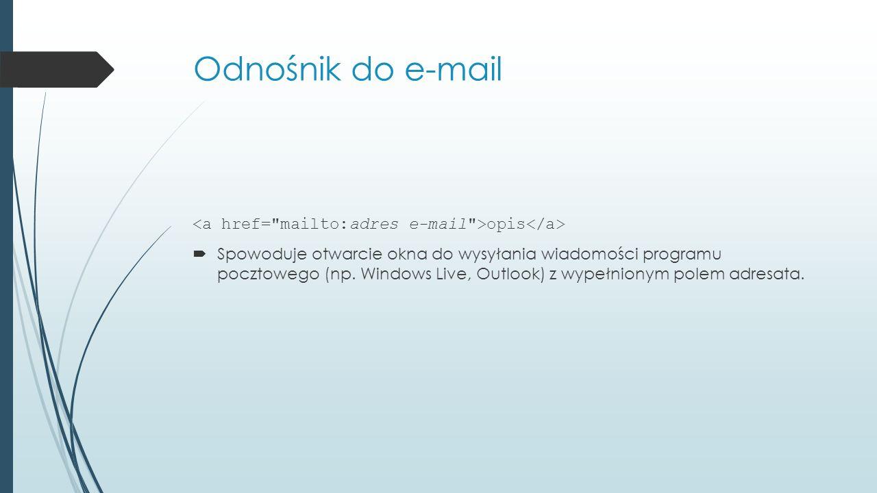 Odnośnik do e-mail opis  Spowoduje otwarcie okna do wysyłania wiadomości programu pocztowego (np.