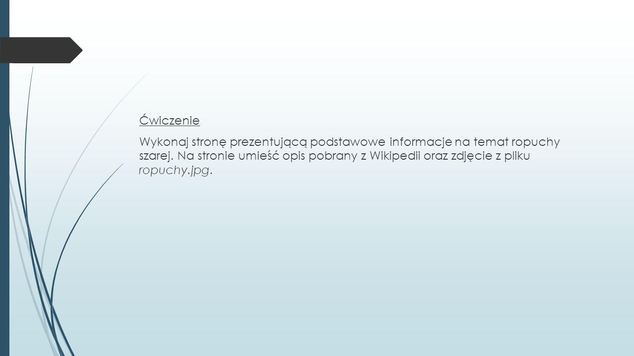 Ćwiczenie Wykonaj stronę prezentującą podstawowe informacje na temat ropuchy szarej.