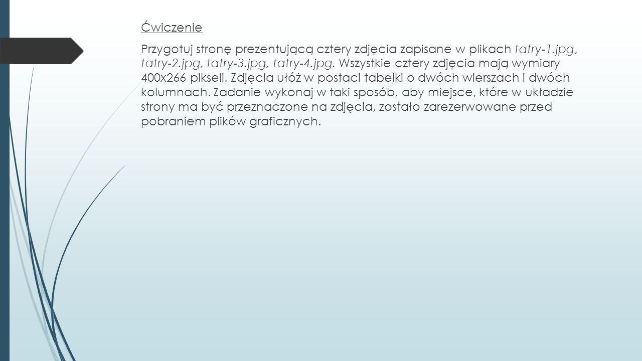 Ćwiczenie Przygotuj stronę prezentującą cztery zdjęcia zapisane w plikach tatry-1.jpg, tatry-2.jpg, tatry-3.jpg, tatry-4.jpg.