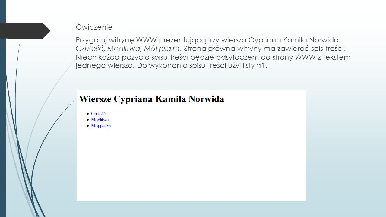 Ćwiczenie Przygotuj witrynę WWW prezentującą trzy wiersza Cypriana Kamila Norwida: Czułość, Modlitwa, Mój psalm.