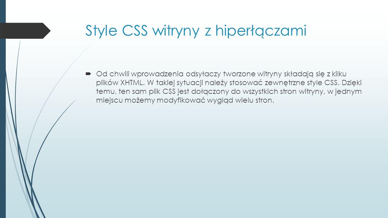 Style CSS witryny z hiperłączami  Od chwili wprowadzenia odsyłaczy tworzone witryny składają się z kilku plików XHTML.