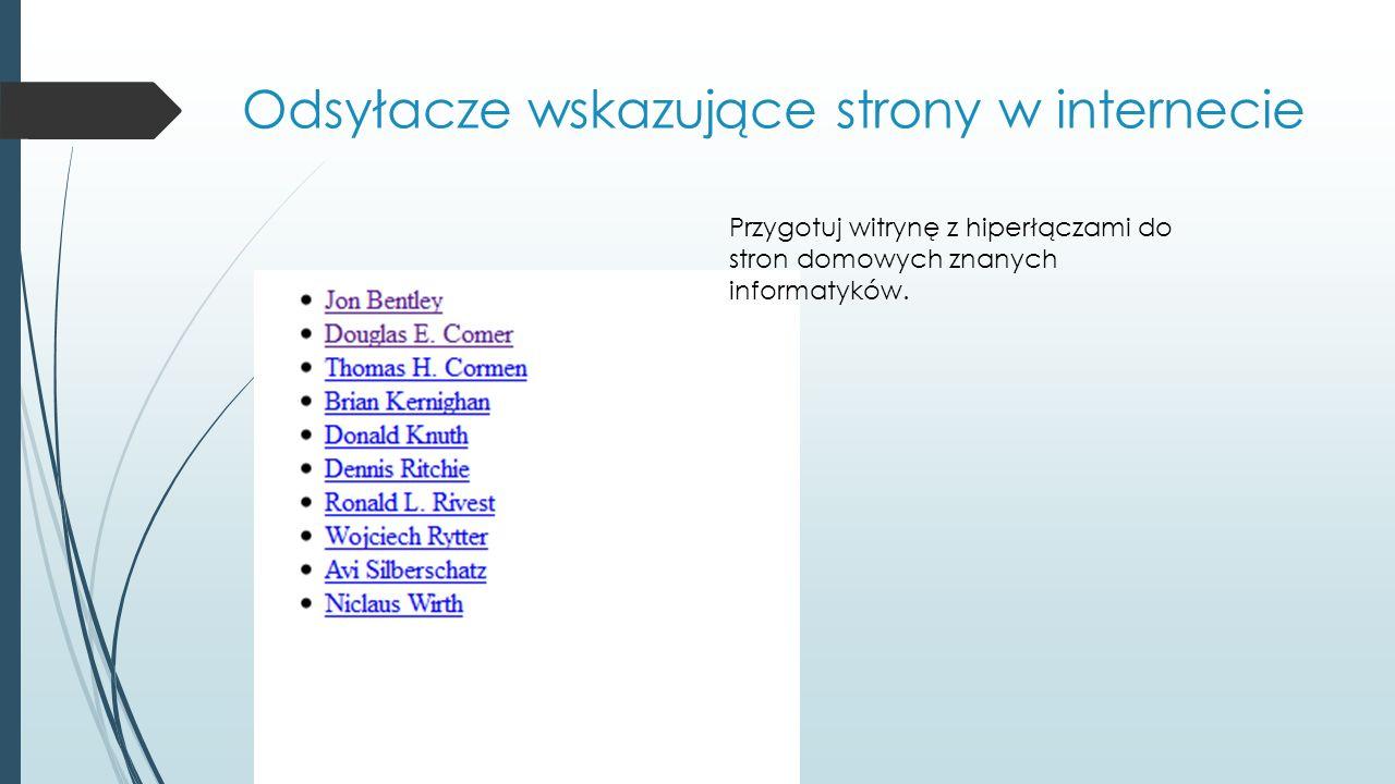 Odsyłacze wskazujące strony w internecie Przygotuj witrynę z hiperłączami do stron domowych znanych informatyków.