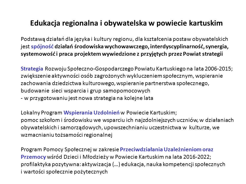 Edukacja regionalna i obywatelska w powiecie kartuskim Podstawą działań dla języka i kultury regionu, dla kształcenia postaw obywatelskich jest spójno