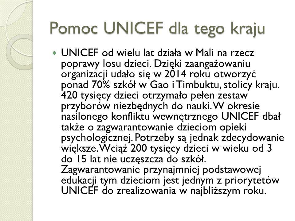Pomoc UNICEF dla tego kraju UNICEF od wielu lat działa w Mali na rzecz poprawy losu dzieci.