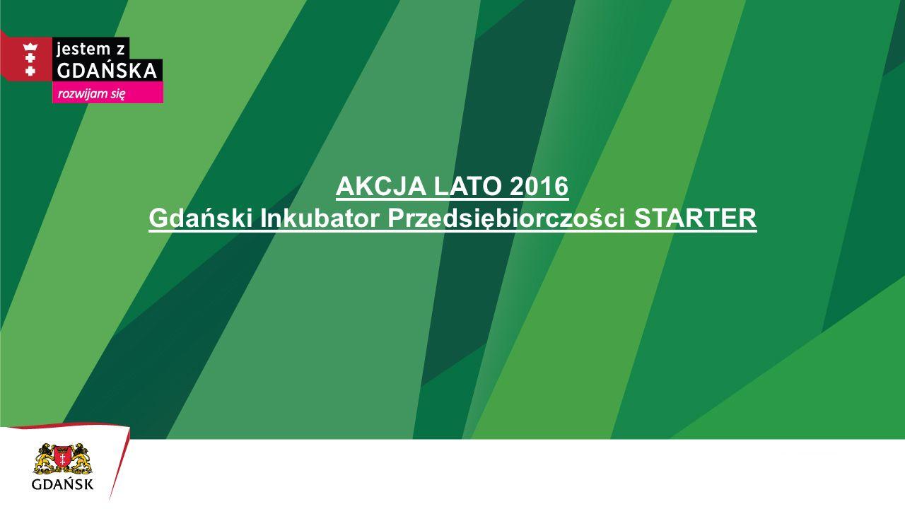 AKCJA LATO 2016 Gdański Inkubator Przedsiębiorczości STARTER