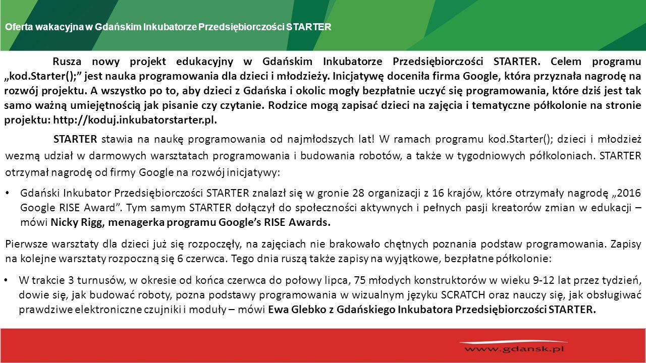Oferta wakacyjna w Gdańskim Inkubatorze Przedsiębiorczości STARTER Rusza nowy projekt edukacyjny w Gdańskim Inkubatorze Przedsiębiorczości STARTER.