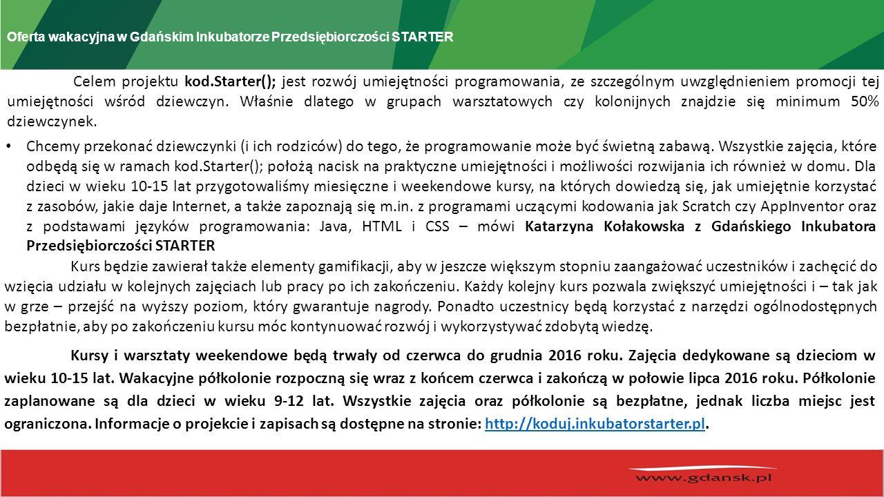Oferta wakacyjna w Gdańskim Inkubatorze Przedsiębiorczości STARTER Celem projektu kod.Starter(); jest rozwój umiejętności programowania, ze szczególnym uwzględnieniem promocji tej umiejętności wśród dziewczyn.