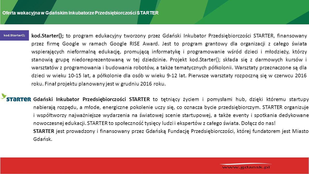 Oferta wakacyjna w Gdańskim Inkubatorze Przedsiębiorczości STARTER kod.Starter(); to program edukacyjny tworzony przez Gdański Inkubator Przedsiębiorc