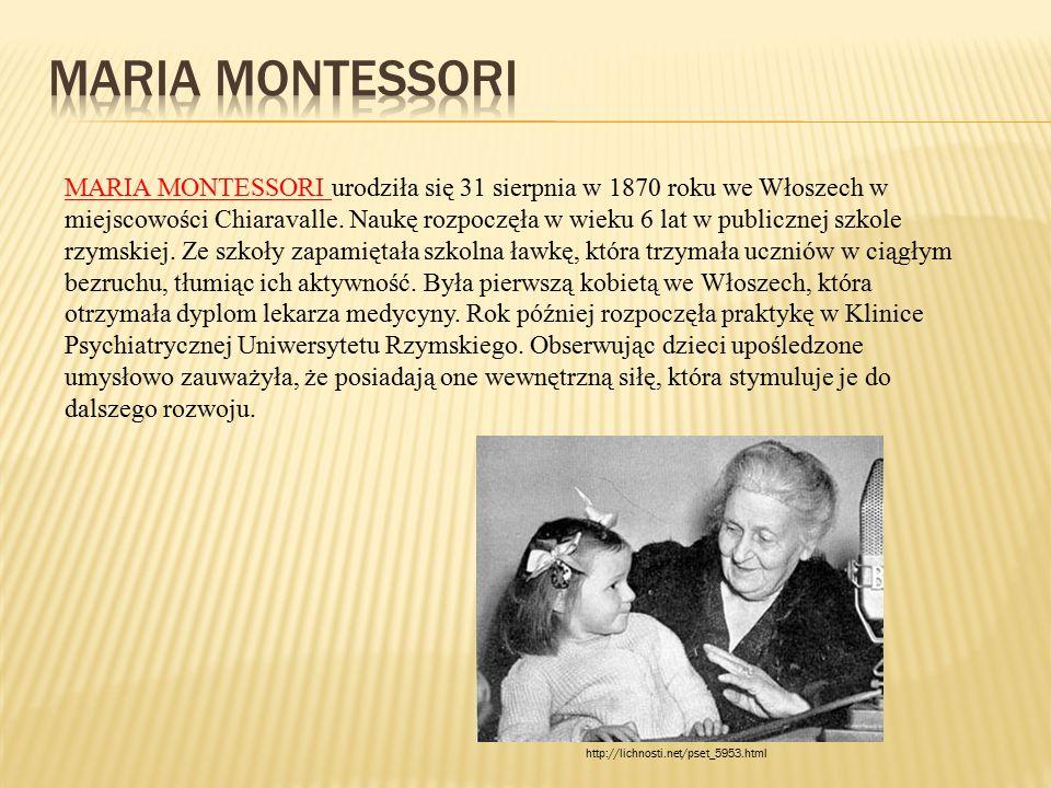 MARIA MONTESSORI urodziła się 31 sierpnia w 1870 roku we Włoszech w miejscowości Chiaravalle. Naukę rozpoczęła w wieku 6 lat w publicznej szkole rzyms