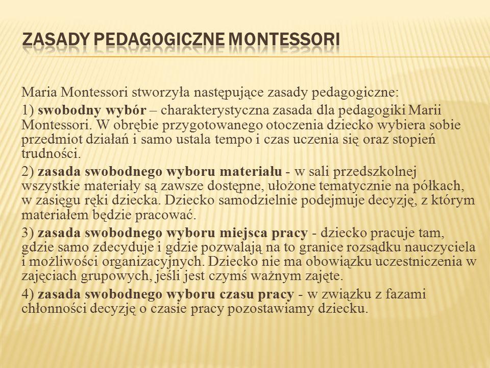 Maria Montessori stworzyła następujące zasady pedagogiczne: 1) swobodny wybór – charakterystyczna zasada dla pedagogiki Marii Montessori. W obrębie pr