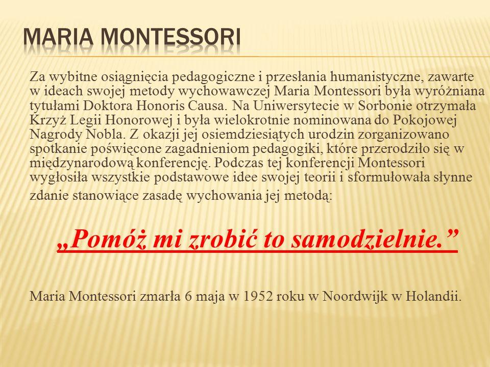 Maria Montessori podkreśla, że dzieciństwo, a zwłaszcza wiek przedszkolny to najważniejszy okres dla rozwoju człowieka, w czasie którego zachodzą wszystkie podstawowe procesy twórcze, nadające kształt osobowości.
