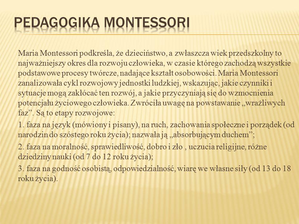 Maria Montessori podkreśla, że dzieciństwo, a zwłaszcza wiek przedszkolny to najważniejszy okres dla rozwoju człowieka, w czasie którego zachodzą wszy