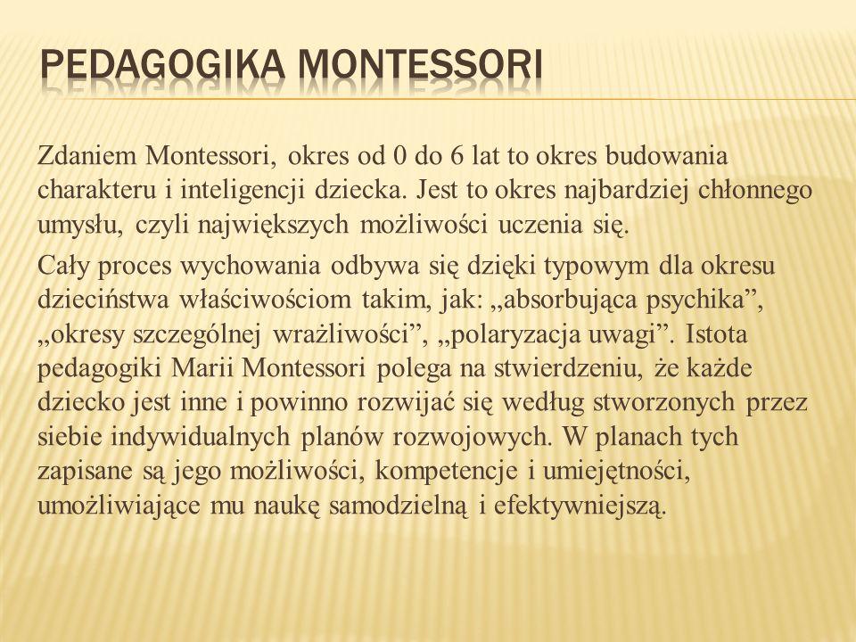 Zdaniem Montessori, okres od 0 do 6 lat to okres budowania charakteru i inteligencji dziecka. Jest to okres najbardziej chłonnego umysłu, czyli najwię