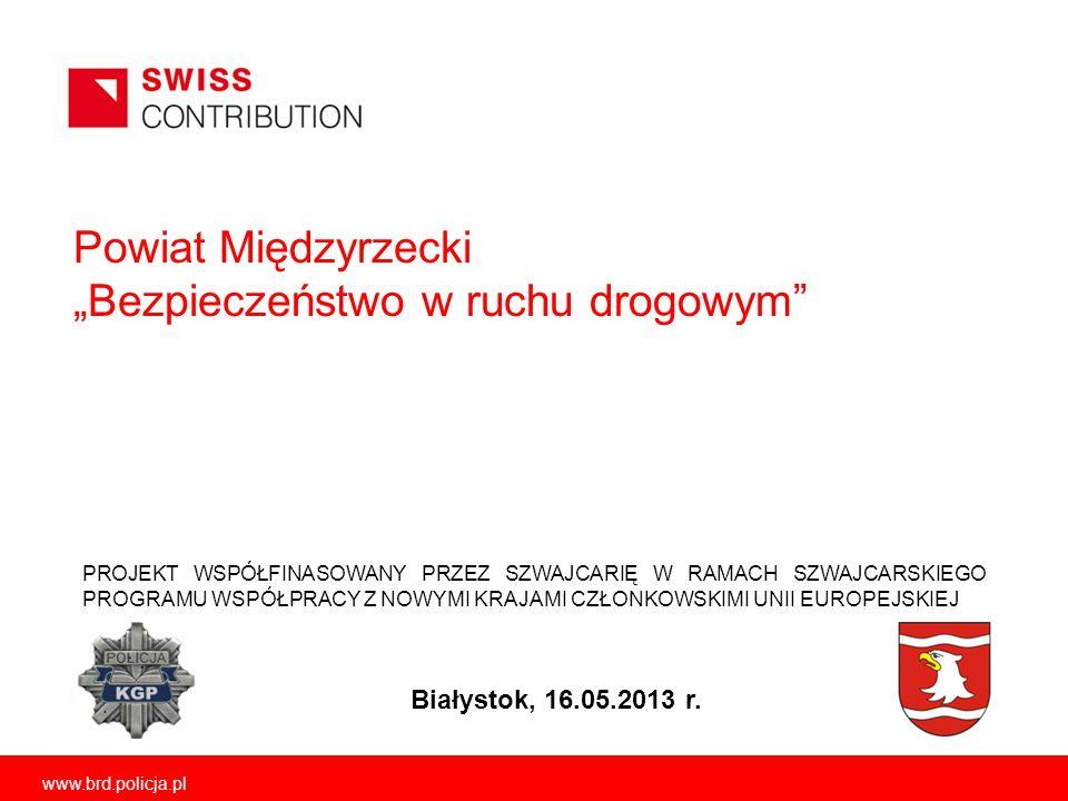 """Powiat Międzyrzecki """"Bezpieczeństwo w ruchu drogowym Białystok, 16.05.2013 r."""