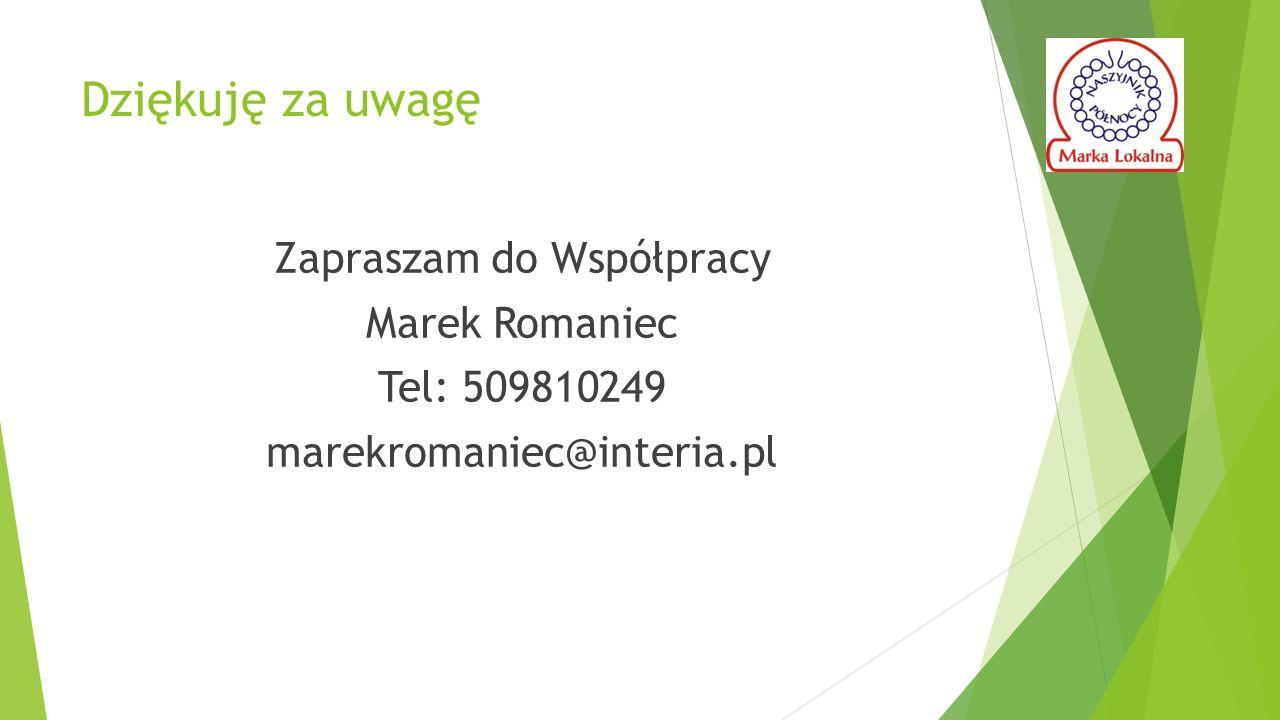 Dziękuję za uwagę Zapraszam do Współpracy Marek Romaniec Tel: 509810249 marekromaniec@interia.pl