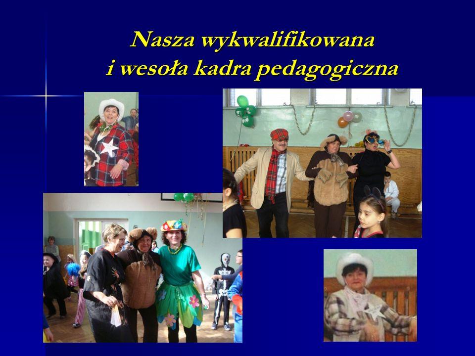 Nasza wykwalifikowana i wesoła kadra pedagogiczna