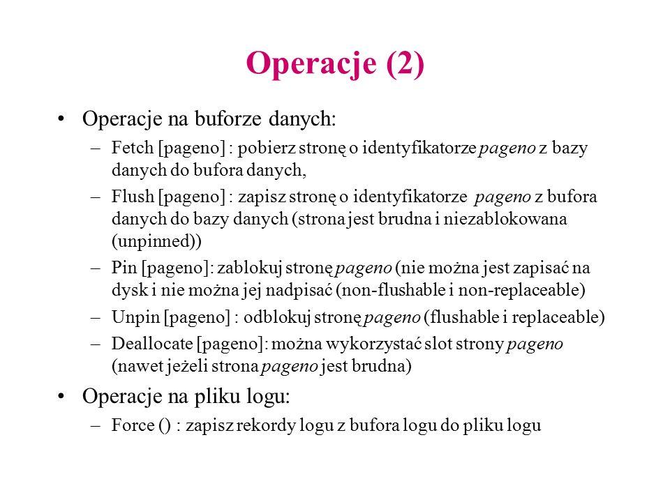 Operacje (2) Operacje na buforze danych: –Fetch [pageno] : pobierz stronę o identyfikatorze pageno z bazy danych do bufora danych, –Flush [pageno] : z