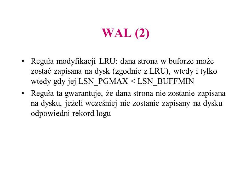 WAL (2) Reguła modyfikacji LRU: dana strona w buforze może zostać zapisana na dysk (zgodnie z LRU), wtedy i tylko wtedy gdy jej LSN_PGMAX < LSN_BUFFMI