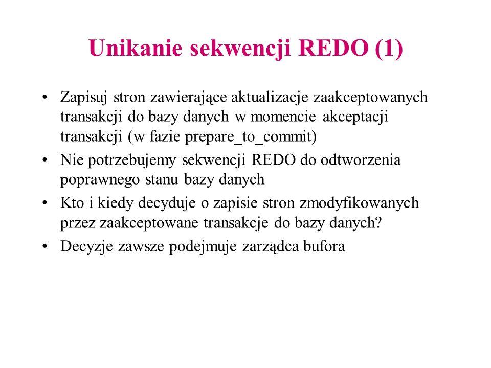 Unikanie sekwencji REDO (1) Zapisuj stron zawierające aktualizacje zaakceptowanych transakcji do bazy danych w momencie akceptacji transakcji (w fazie