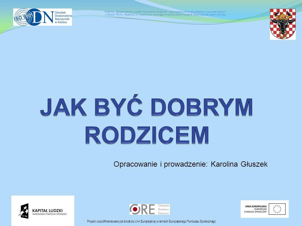 Opracowanie i prowadzenie: Karolina Głuszek Projekt współfinansowany ze środków Unii Europejskiej w ramach Europejskiego Funduszu Społecznego Projekt