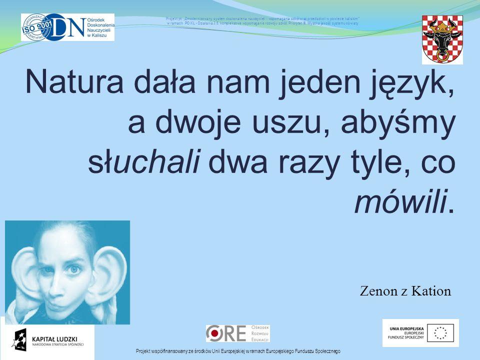 """Zenon z Kation Projekt współfinansowany ze środków Unii Europejskiej w ramach Europejskiego Funduszu Społecznego Projekt pt. """"Zmodernizowany system do"""