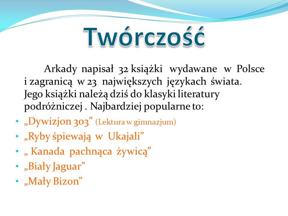 Arkady napisał 32 książki wydawane w Polsce i zagranicą w 23 największych językach świata. Jego książki należą dziś do klasyki literatury podróżniczej