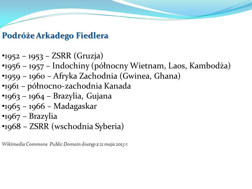 Podróże Arkadego Fiedlera 1952 – 1953 – ZSRR (Gruzja) 1956 – 1957 – Indochiny (północny Wietnam, Laos, Kambodża) 1959 – 1960 – Afryka Zachodnia (Gwine