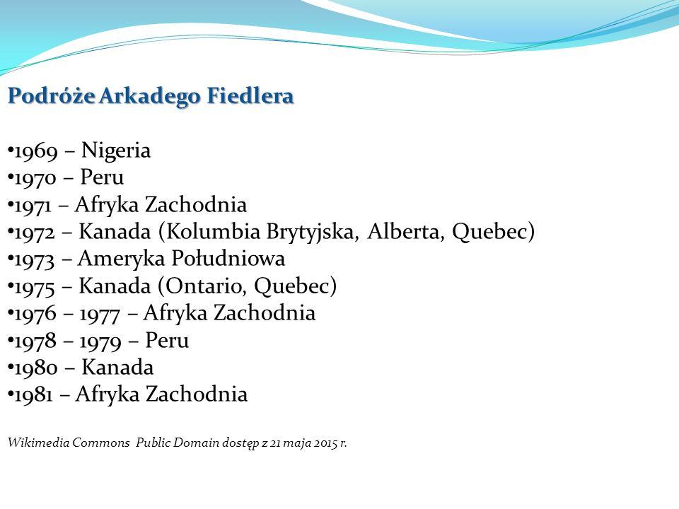 Podróże Arkadego Fiedlera 1969 – Nigeria 1970 – Peru 1971 – Afryka Zachodnia 1972 – Kanada (Kolumbia Brytyjska, Alberta, Quebec) 1973 – Ameryka Połudn