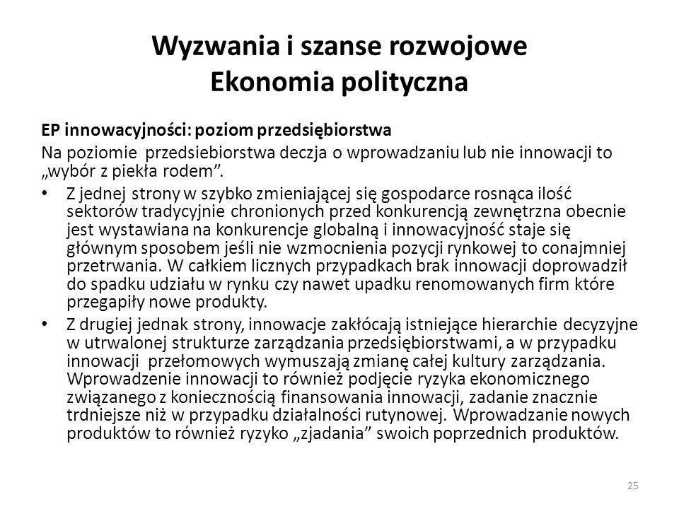 """Wyzwania i szanse rozwojowe Ekonomia polityczna EP innowacyjności: poziom przedsiębiorstwa Na poziomie przedsiebiorstwa deczja o wprowadzaniu lub nie innowacji to """"wybór z piekła rodem ."""