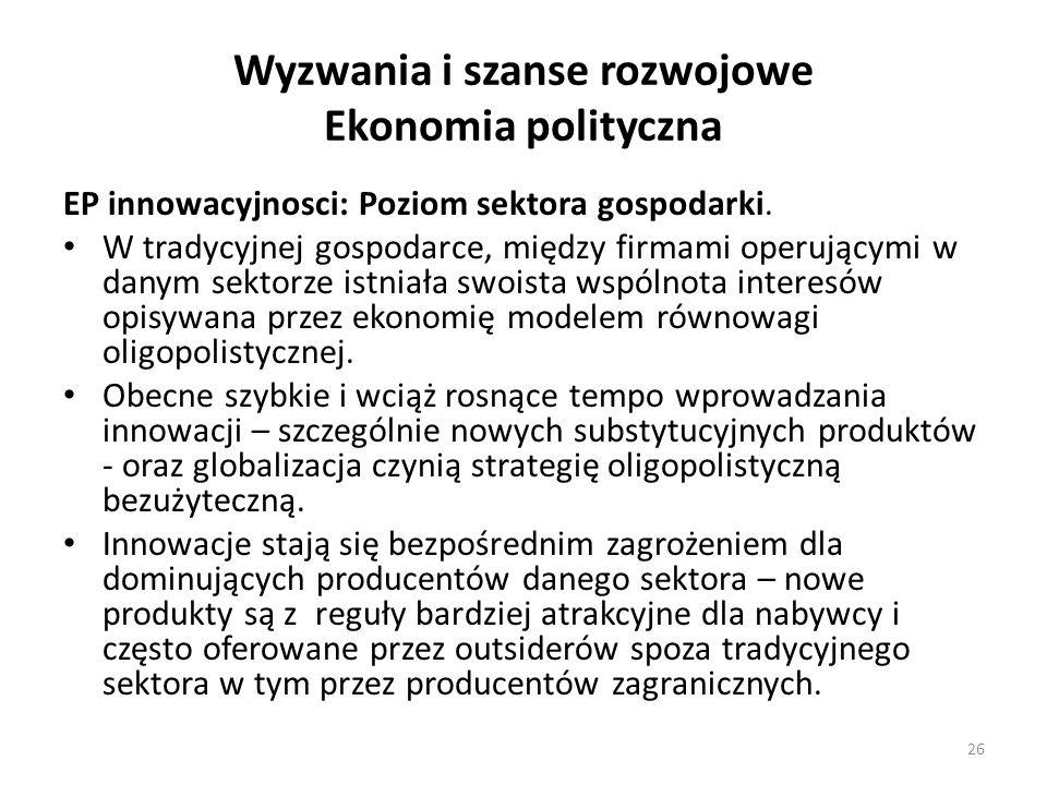 Wyzwania i szanse rozwojowe Ekonomia polityczna EP innowacyjnosci: Poziom sektora gospodarki. W tradycyjnej gospodarce, między firmami operującymi w d