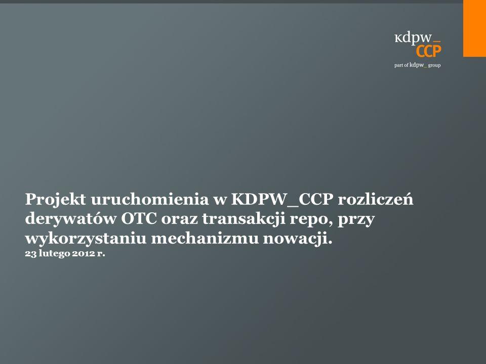 Projekt uruchomienia w KDPW_CCP rozliczeń derywatów OTC oraz transakcji repo, przy wykorzystaniu mechanizmu nowacji.