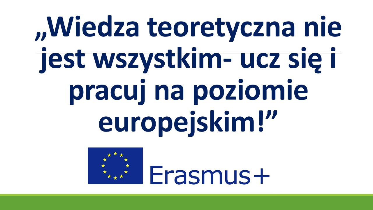 """""""Wiedza teoretyczna nie jest wszystkim- ucz się i pracuj na poziomie europejskim!"""