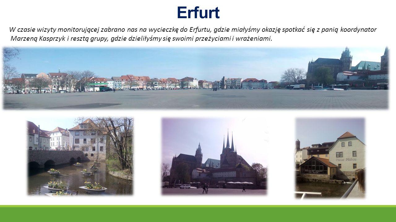 Erfurt W czasie wizyty monitorującej zabrano nas na wycieczkę do Erfurtu, gdzie miałyśmy okazję spotkać się z panią koordynator Marzeną Kasprzyk i resztą grupy, gdzie dzieliłyśmy się swoimi przeżyciami i wrażeniami.