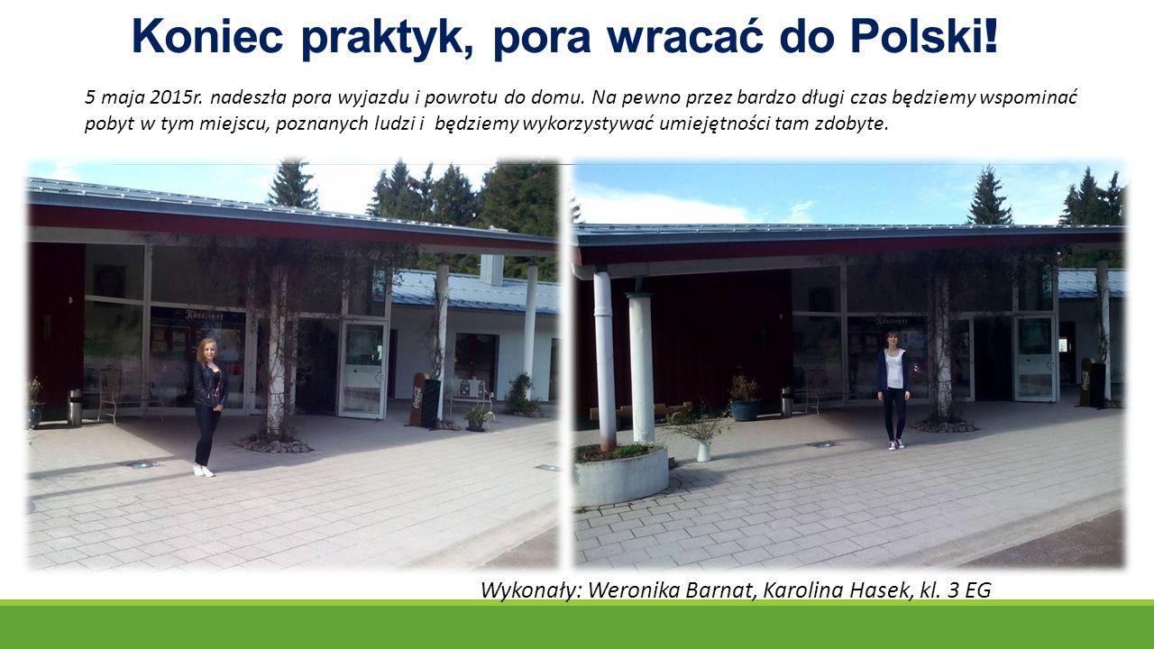 Koniec praktyk, pora wracać do Polski . 5 maja 2015r.