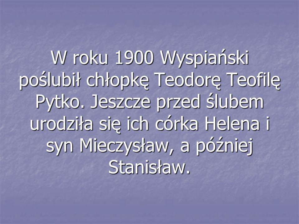 W roku 1900 Wyspiański poślubił chłopkę Teodorę Teofilę Pytko.