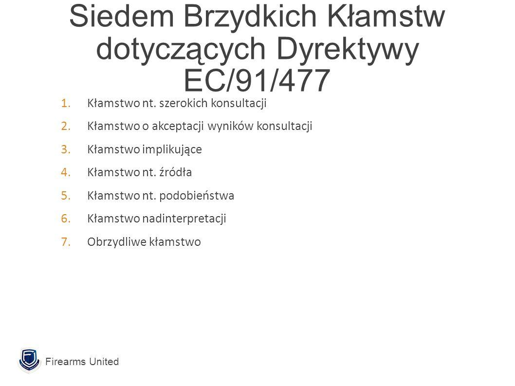 Siedem Brzydkich Kłamstw dotyczących Dyrektywy EC/91/477 Firearms United 1.Kłamstwo nt.