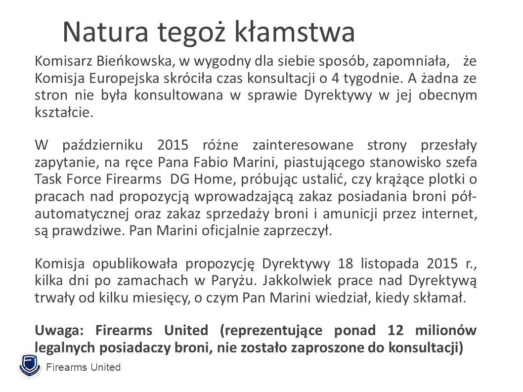 Firearms United Natura tegoż kłamstwa Komisarz Bieńkowska, w wygodny dla siebie sposób, zapomniała, że Komisja Europejska skróciła czas konsultacji o 4 tygodnie.