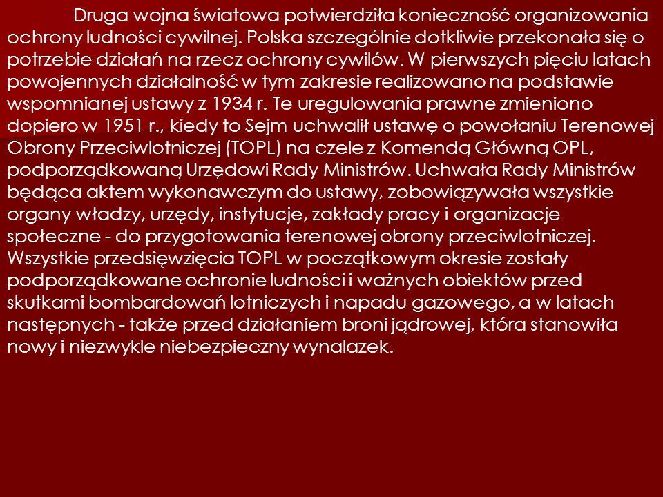Druga wojna światowa potwierdziła konieczność organizowania ochrony ludności cywilnej. Polska szczególnie dotkliwie przekonała się o potrzebie działań