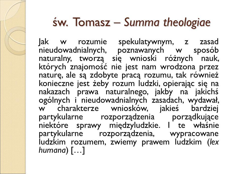 św. Tomasz – Summa theologiae Jak w rozumie spekulatywnym, z zasad nieudowadnialnych, poznawanych w sposób naturalny, tworzą się wnioski różnych nauk,