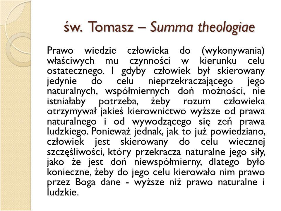 św. Tomasz – Summa theologiae Prawo wiedzie człowieka do (wykonywania) właściwych mu czynności w kierunku celu ostatecznego. I gdyby człowiek był skie