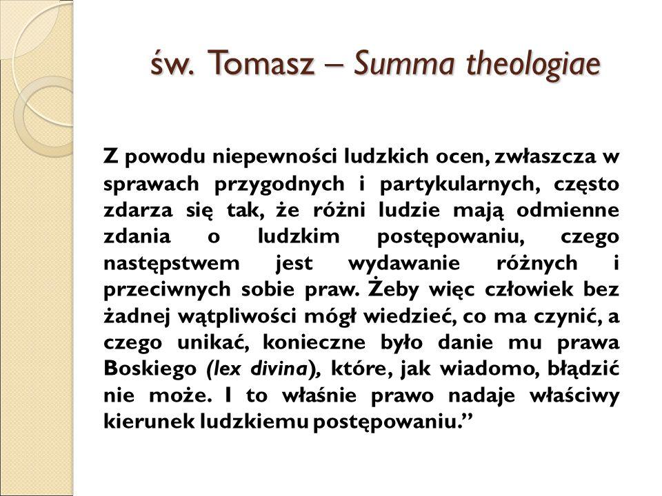 św. Tomasz – Summa theologiae Z powodu niepewności ludzkich ocen, zwłaszcza w sprawach przygodnych i partykularnych, często zdarza się tak, że różni l
