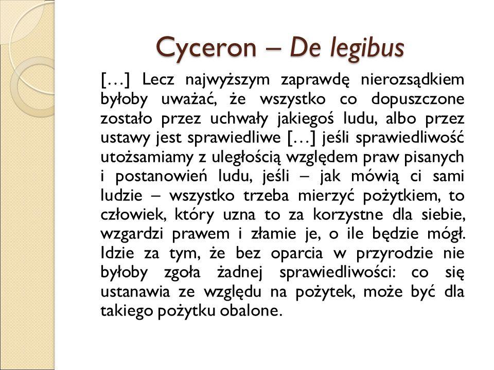 Cyceron – De legibus A jeśli sprawiedliwość nie będzie utwierdzona przez naturę, unicestwione zostaną też wszystkie inne cnoty.