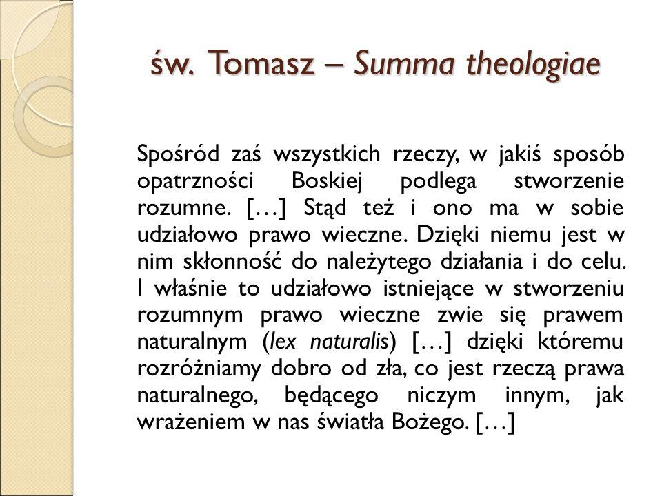 św. Tomasz – Summa theologiae Spośród zaś wszystkich rzeczy, w jakiś sposób opatrzności Boskiej podlega stworzenie rozumne. […] Stąd też i ono ma w so