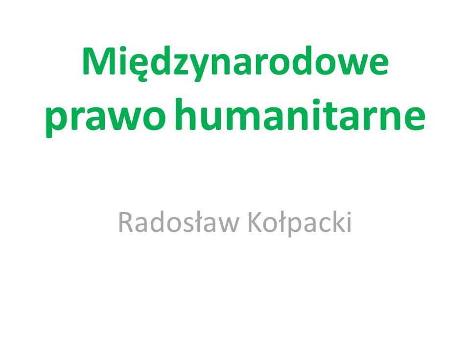 Międzynarodowe prawo humanitarne Radosław Kołpacki