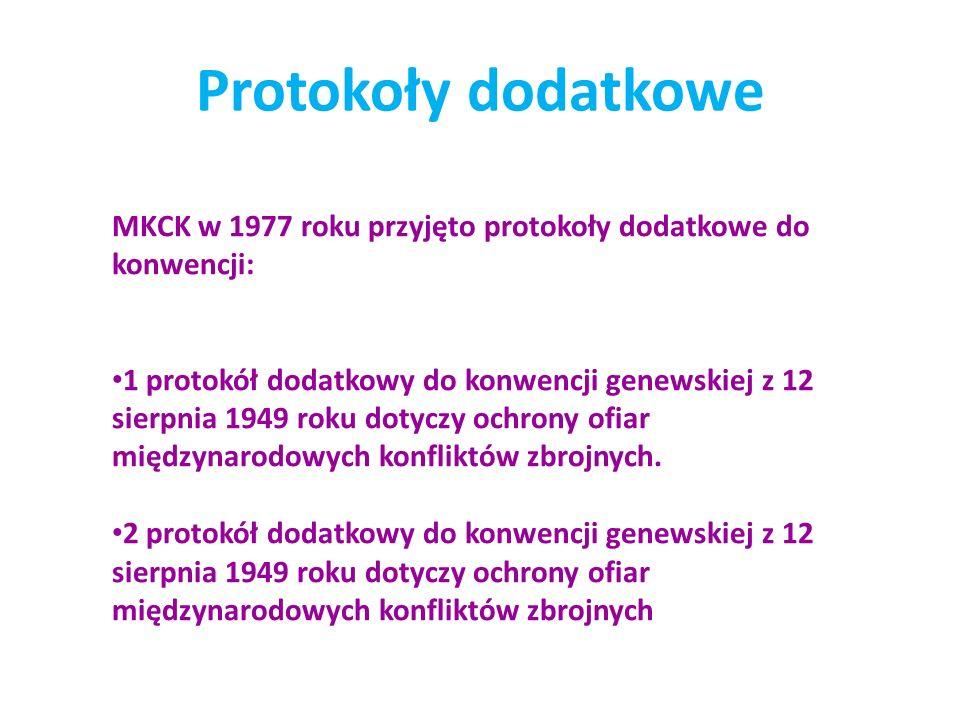 Protokoły dodatkowe MKCK w 1977 roku przyjęto protokoły dodatkowe do konwencji: 1 protokół dodatkowy do konwencji genewskiej z 12 sierpnia 1949 roku dotyczy ochrony ofiar międzynarodowych konfliktów zbrojnych.