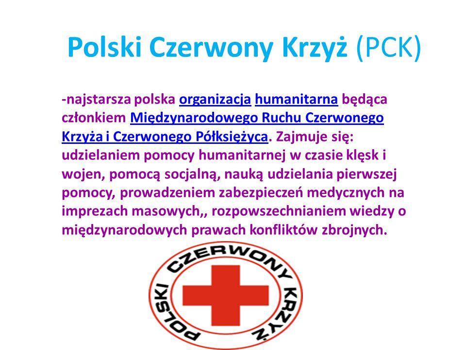 Polski Czerwony Krzyż (PCK) -najstarsza polska organizacja humanitarna będąca członkiem Międzynarodowego Ruchu Czerwonego Krzyża i Czerwonego Półksięż