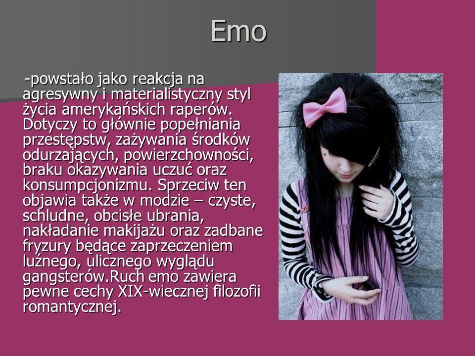 Emo -powstało jako reakcja na agresywny i materialistyczny styl życia amerykańskich raperów.