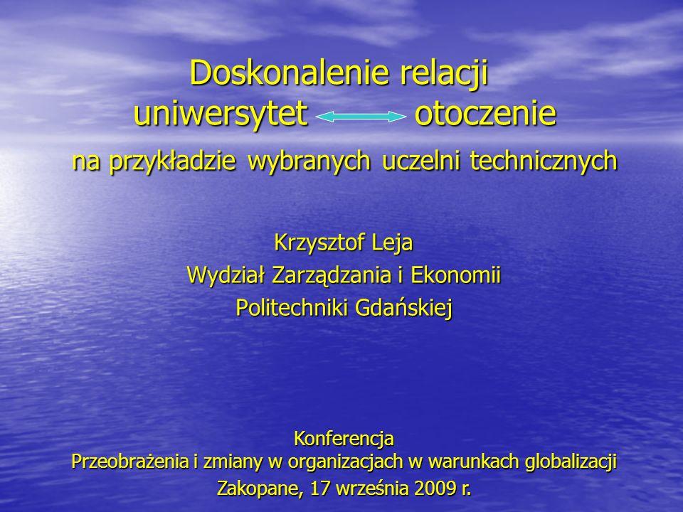 Doskonalenie relacji uniwersytet otoczenie na przykładzie wybranych uczelni technicznych Krzysztof Leja Wydział Zarządzania i Ekonomii Politechniki Gd