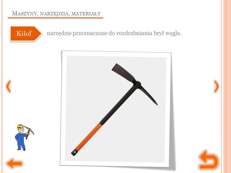 M ASZYNY, NARZĘDZIA, MATERIAŁY narzędzie przeznaczone do rozdrabniania brył węgla. Kilof