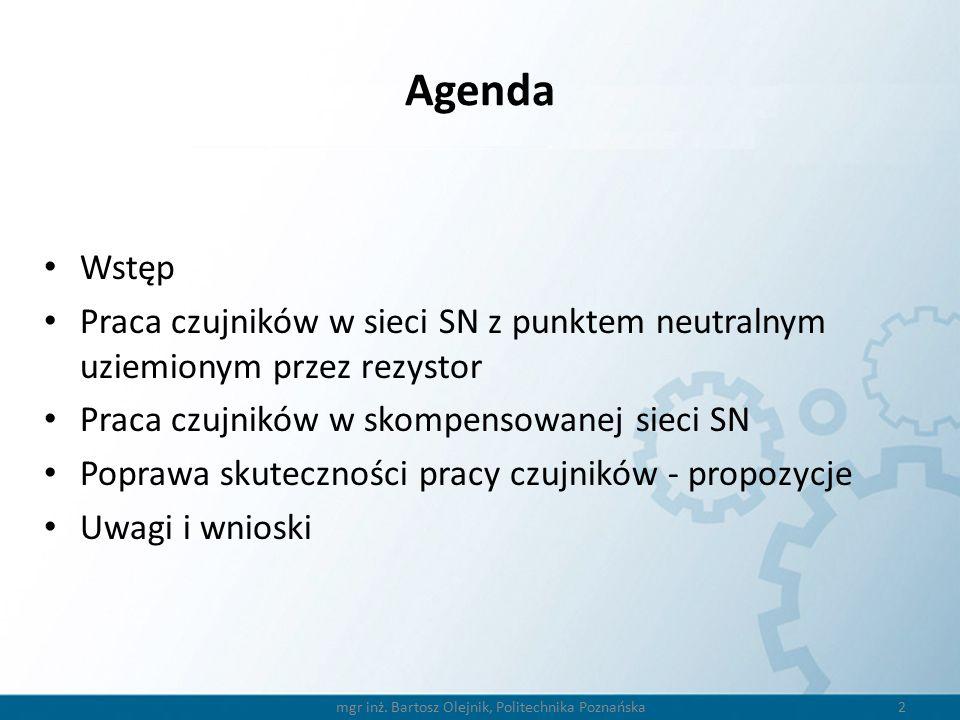 Agenda Wstęp Praca czujników w sieci SN z punktem neutralnym uziemionym przez rezystor Praca czujników w skompensowanej sieci SN Poprawa skuteczności pracy czujników - propozycje Uwagi i wnioski 2 mgr inż.